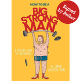 How To Be A Big Strong Man