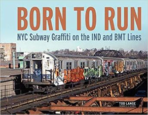 BORN TO RUN NYC Subway Graffiti on the IND and BMT Lines