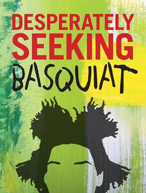 Desperately Seeking Basquiat