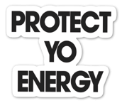 Stickers - PROTECT YO ENERGY #1 SELF HEALING BRAND FOR TOOLS AND SOLUTIONS