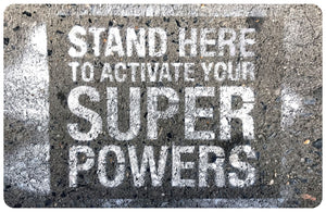 Stand Here to Activate Your Super Powers Mat