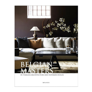 Belgian Masters: in Timeless Architecture and Interior Design