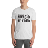 Real Men Shift With Their Left Hand 2 Unisex T-Shirt