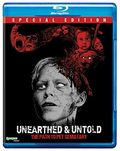 Unearthed & Untold: The Path to PET SEMATARY [Blu-ray]