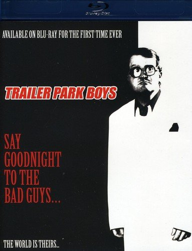 Trailer Park Boys: Say Goodnight to the Bad Guys [Blu-ray]