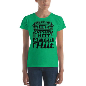 Before HIIT during HIIT after HIIT Women T-shirt - HIIT gear