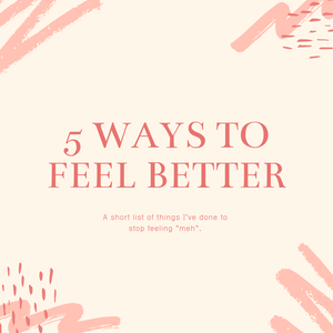 "5 Ways to Feel ""Better"""