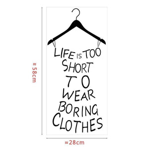 Life is Too Short To Wear Boring Clothes - Wall Decal Wall Stickers Loom Rack