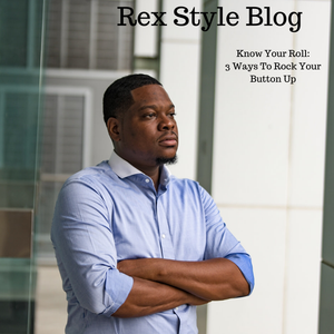 Rex Style Blog | Know Your Roll: 3 Ways To Rock Your Button Up
