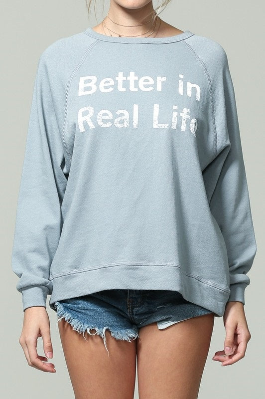 BETTER IN REAL LIFE PULLOVER SWEATER
