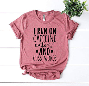 Women's I Run On Caffeine Cats And Cuss Words T-shirt