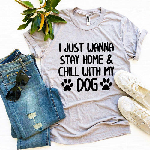 I Just Wanna Stay Home & Chill With My Dog Womens T-shirt