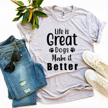 Life Is Great Dogs Make It Better T-shirt