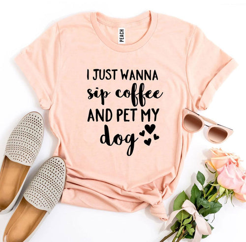 I Just Wanna Sip Coffee And Pet My Dog Women's T-shirt