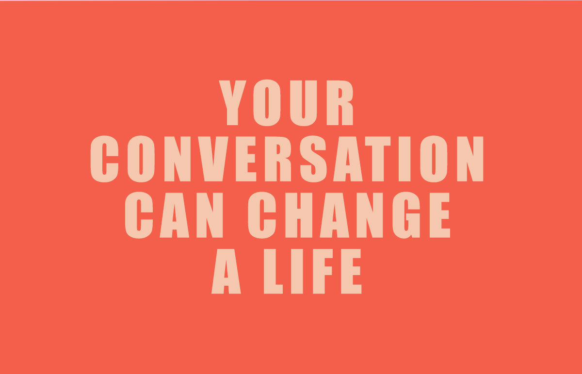 your conversation could change a life