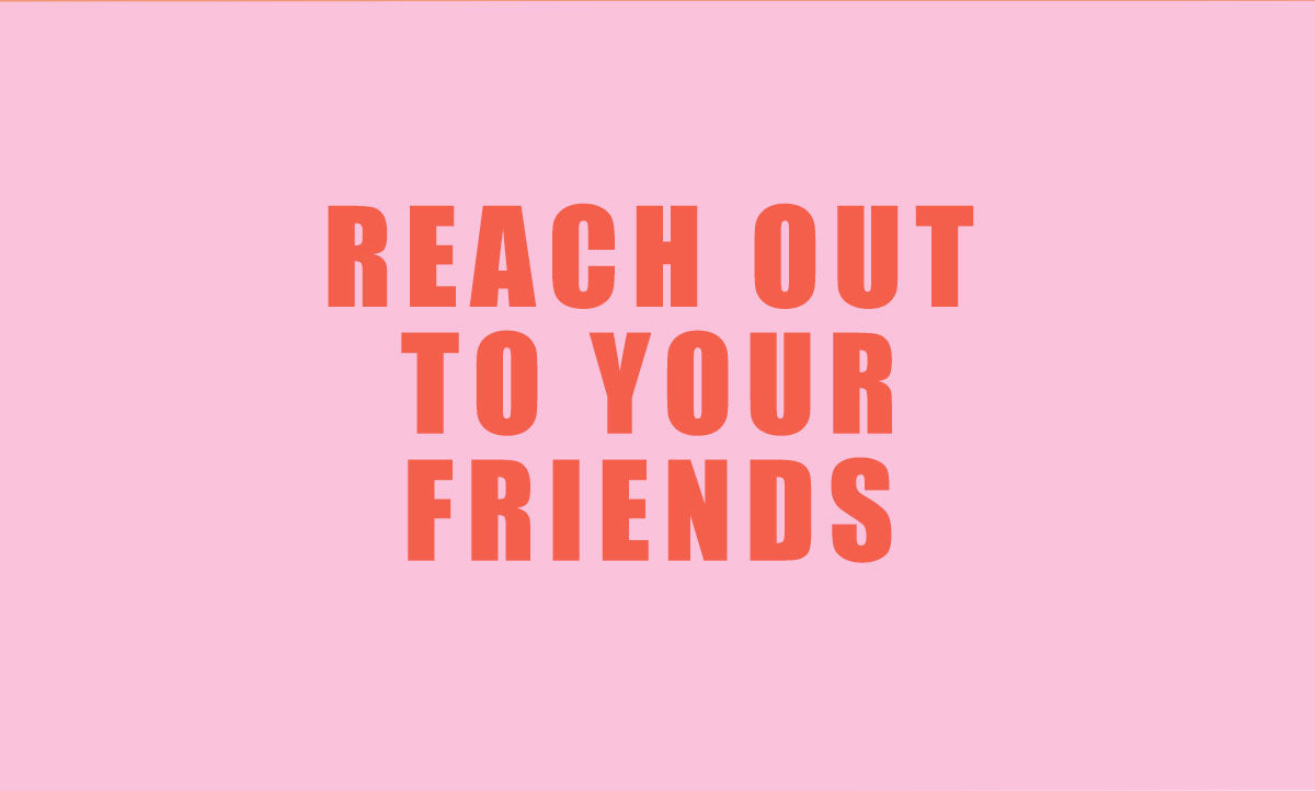 reach out to your friends