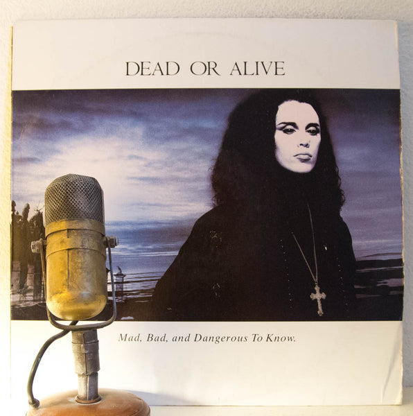 "Dead Or Alive ""Mad, Bad, And Dangerous To Know"" 