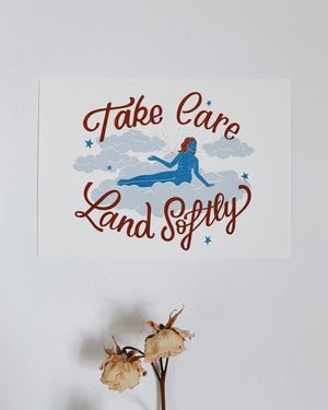 Take Care, Land Softly print