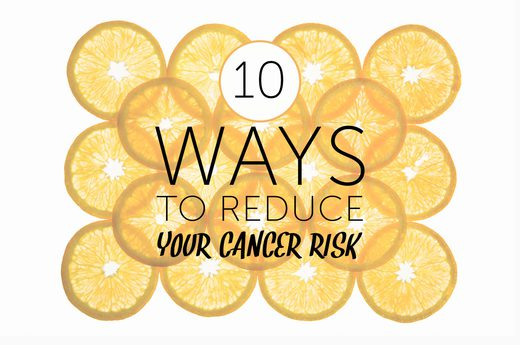 10 Changes You Can Make to Lower Your Cancer Risk