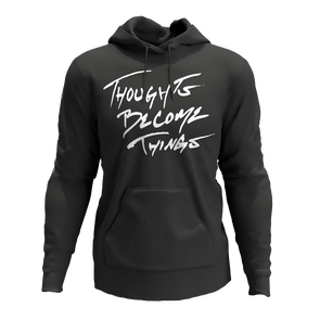 Thoughts Become Things Hoodie