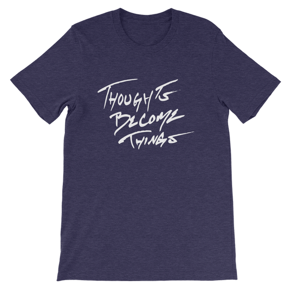 Thoughts Become Things T-Shirt