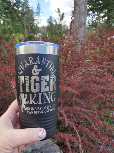 Tiger King & Quarantine 20oz engraved Tumbler