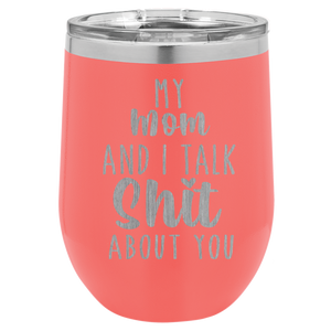 My Mom and I Talk Shit about you engraved wine tumbler