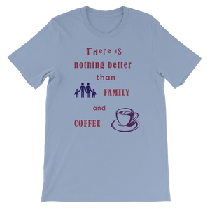 There Is Nothing Better Than Family and Coffee - Premium T-Shirt