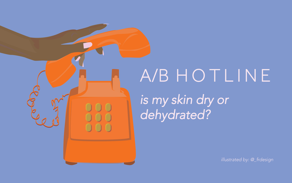 A/B Hotline (Pt. 1) - Dry Vs. Dehydrated Skin