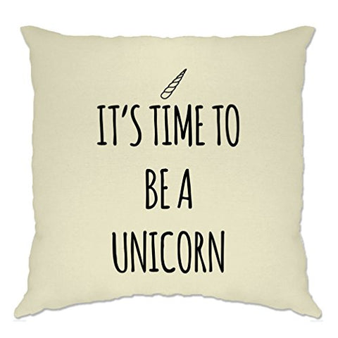 It's Time To Be A Unicorn Cute Believe Slogan Trend Cool Magic Magical Mythical Beast Creature Pretty Fabulous Cushion Cover Sofa Home Cool Birthday Gift Present