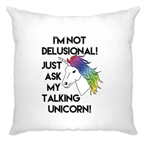 I'm Not Delusional! Ask My Talking Unicorn! Printed Slogan Design Designer Illustration Funny Joke Fantasy Science Rainbow Hue Horse Mythical Cushion Cover Sofa Home Cool Birthday Gift Present