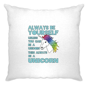 Always Be Yourself Unless You Can Be A Unicorn Then Always Be A Unicorn Sparkle Cute Girly Rainbows Mythical Cool Cushion Cover Sofa Home Cool Birthday Gift Present