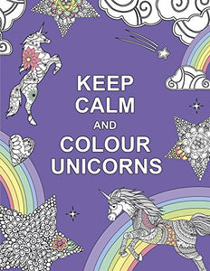 Keep Calm & Colour Unicorns- Adults