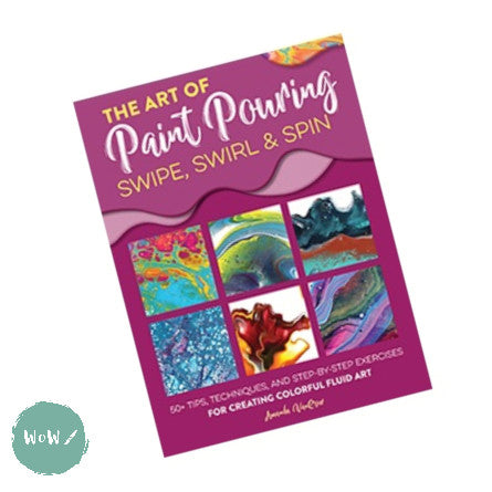 Art Instruction Book - Acrylics - The Art of Paint Pouring: Swipe, Swirl & Spin by Amanda VanEver