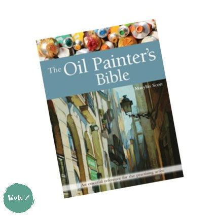 Art Instruction Book - Oils - The Oil Painter's Bible by Marylin Scott