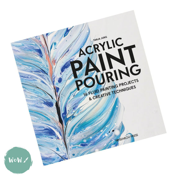 Art Instruction Book - Acrylics - Acrylic Paint Pouring by Tanja Jung