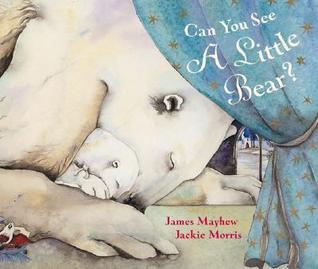 Jackie Morris & James Mayhew- Can you See a little Bear?
