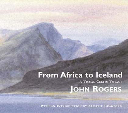 John Rogers- From Africa to Iceland: A Visual Celtic Voyage