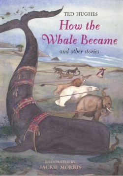 Jackie Morris & Ted Hughes- How the Whale Became and other Stories