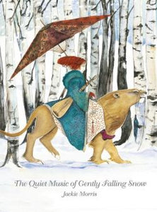 Jackie Morris-The Quiet Music of Gently Falling Snow