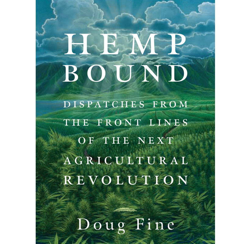 Hemp Bound - Dispatches From the Front Lines of the Next Agricultural Revolution - By Doug Fine