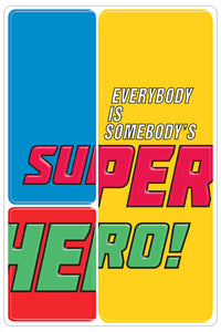 Everybody is somebody's super hero.