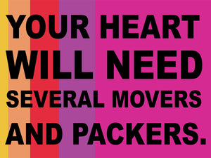 Your heart will need several movers and packers.