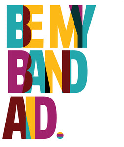 Be my band aid.