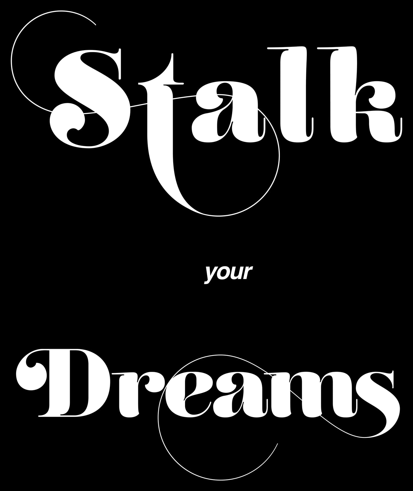 Stalk your dreams.
