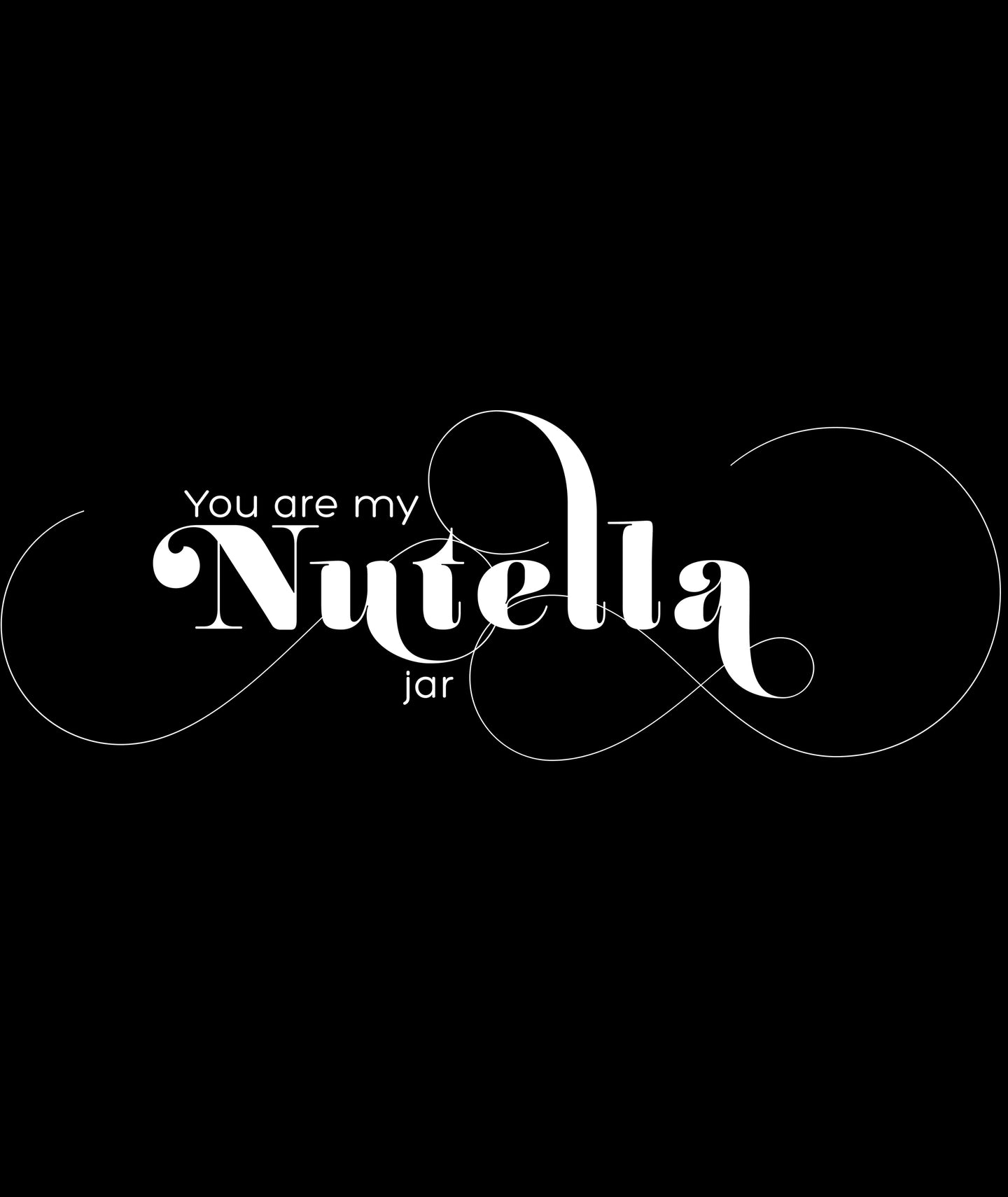 You are my nutella jar.