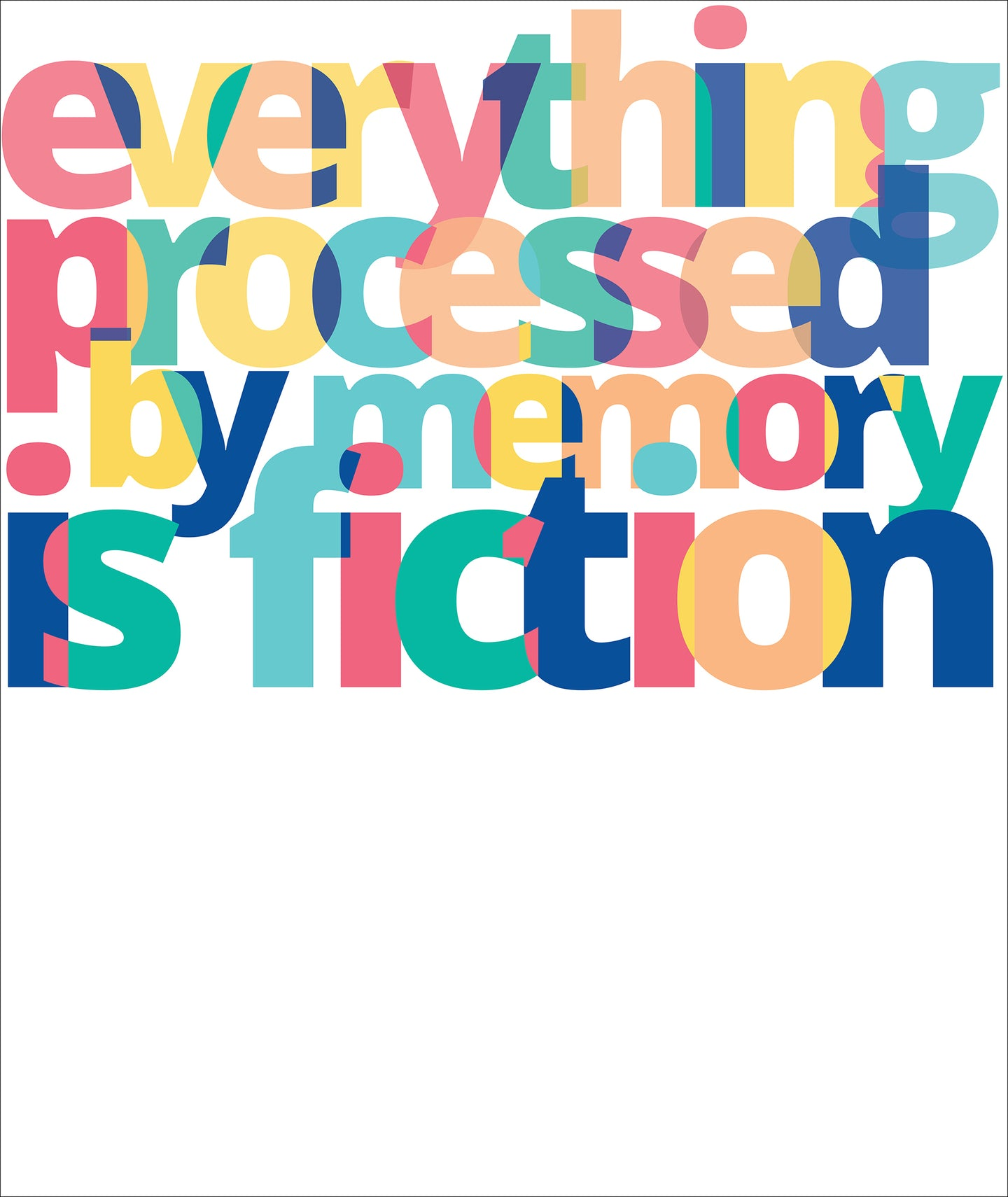 Everything processed by memory is fiction.