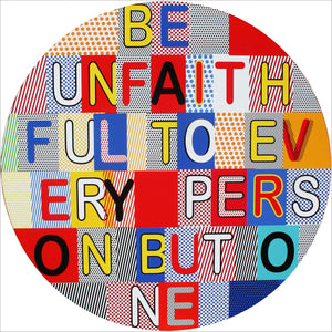 Be unfaithful to every person but one.