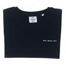 Load image into Gallery viewer, HOW ABOUT NO T-shirt Oh Yaz Beyoncé inspired fashion black Tee zwarte t-shirt minimalistic quote statement T-shirt sustainable clothing brand ecofashion duurzame mode ikkoopbelgisch made in Antwerp