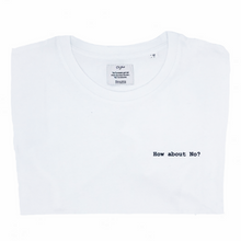 Load image into Gallery viewer, HOW ABOUT NO T-shirt Oh Yaz Beyoncé inspired fashion white Tee witte t-shirt minimalistic quote statement T-shirt sustainable clothing brand ecofashion duurzame mode ikkoopbelgisch made in Antwerp